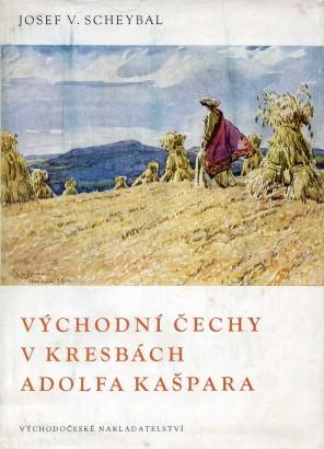 Scheybal, Josef - Východní Čechy v kresbách Adolfa Kašpara