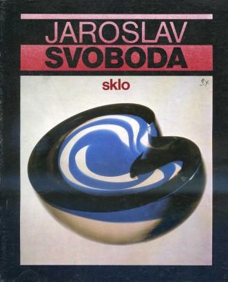 Jaroslav Svoboda: Výběr ze sklářského díla 1970-1984