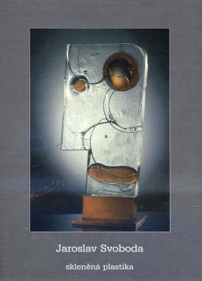 Jaroslav Svoboda: Skleněná plastika