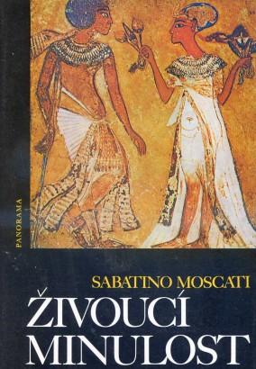 Moscati, Sabatino - Živoucí minulost