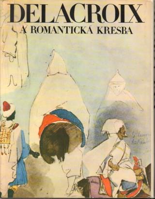 Petrová, Eva - Delacroix a romantická kresba