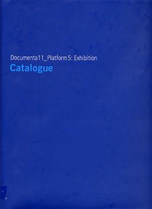 Documenta 11_Platform 5: Exhibition