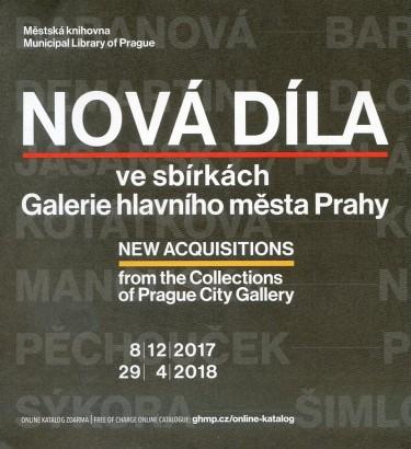 Nová díla ve sbírkách Galerie hlavního města Prahy / New Acquisitions from the Collections of Prague City Gallery
