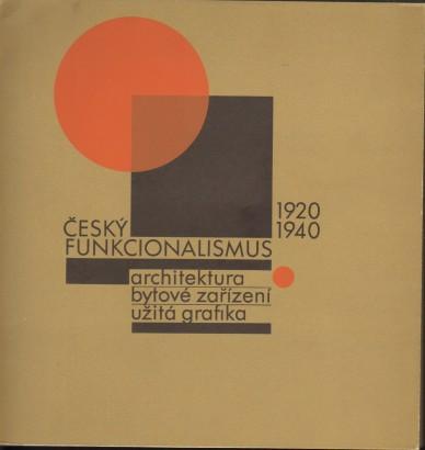 Český funkcionalismus 1920-1940: Architektura, bytové zařízení, užitá grafika