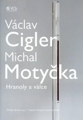 Václav Cigler, Michal Motyčka: Hranoly a válce