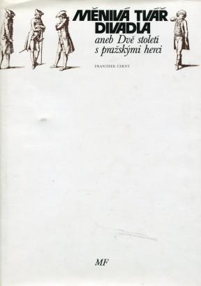 Černý, František - Měnivá tvář divadla aneb Dvě století s pražskými herci