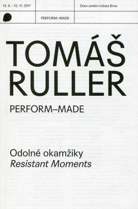 Tomáš Ruller: Perform-made. Odolné okamžiky / Resistant Moments