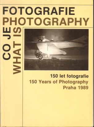 Co je fotografie / What is Photography: 150 let fotografie / 150 Years of Photography, Praha 1989