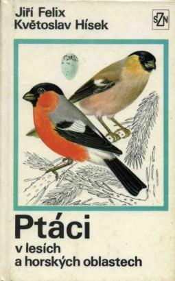 Felix, Jiří - Ptáci v lesích a horských oblastech