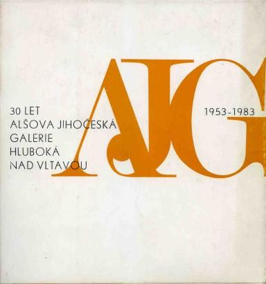 AJG 1953-1983: 30 let Alšova jihočeská galerie Hluboká nad Vltavou