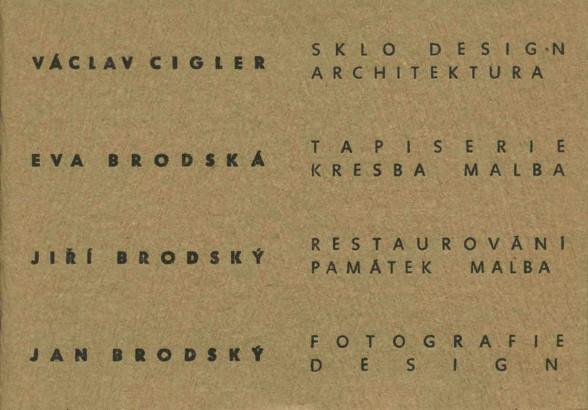 Václav Cigler: Sklo, design, architektura; Eva Brodská: Tapiserie, kresba, malba; Jiří Brodský: Restaurování památek, malba; Jan Brodský: Fotografie, design
