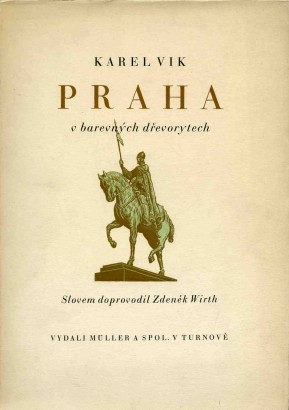 Wirth, Zdeněk - Karel Vik: Praha v barevných dřevorytech