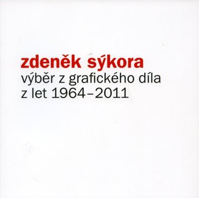 Zdeněk Sýkora: Výběr z grafického díla z let 1964 - 2011