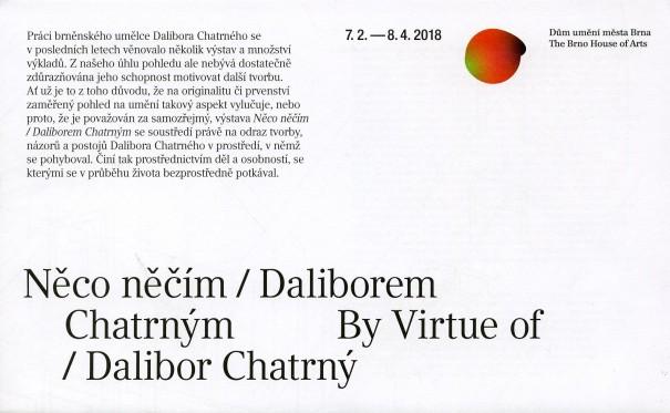 Něco něčím / Daliborem Chatrným / By Virtue of / Dalibor Chatrný