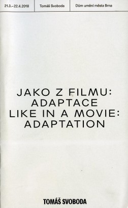 Tomáš Svoboda: Jako z filmu: Adaptace / Like a Movie: Adaptation