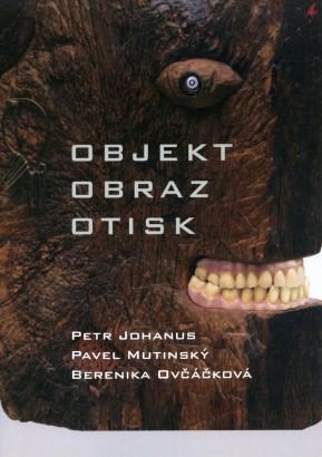 Objekt, obraz, otisk: Petr Johanus, Pavel Mutinský, Berenika Ovčáčková