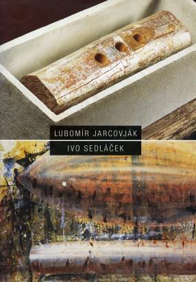 Lubomír Jarcovják: Objekty, autorské knihy, autorské papíry a grafiky; Ivo Sedláček: Malby, objekty, kresby