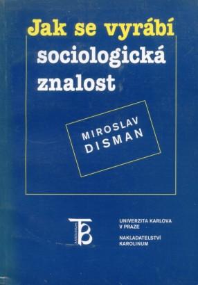 Disman, Miroslav - Jak se vyrábí sociologická znalost