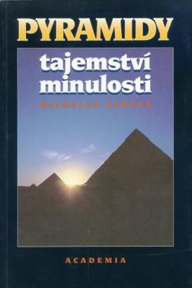 Verner, Miroslav - Pyramidy: Tajemství minulosti