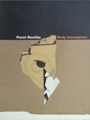 Pavel Roučka: Body Incomplete