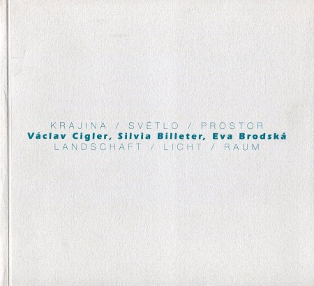 Václav Cigler, Silvia Billeter, Eva Brodská: Krajina, světlo, prostor / Landschaft, light, raum