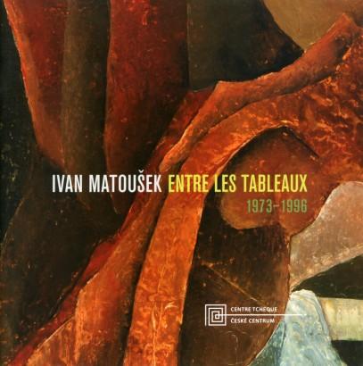 Ivan Matoušek: Entre les tableaux 1973-1996