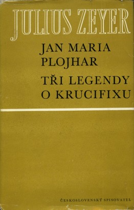 Zeyer, Julius - Jan Maria Plojhar, Tři legendy o krucifixu