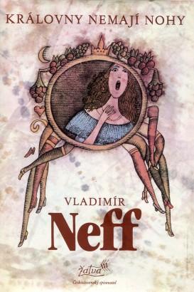 Neff, Vladimír - Královny nemají nohy