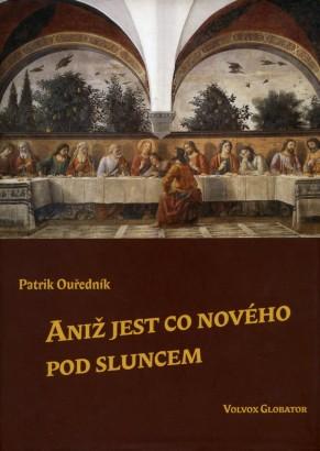 Ouředník, Patrik - Aniž jest co nového pod sluncem