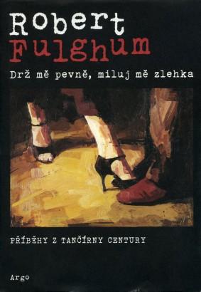 Fulghum, Robert - Drž mě pevně, miluj mě zlehka