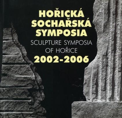 Hořická sochařská symposia / Sculpture Symposia of Hořice 2002-2006