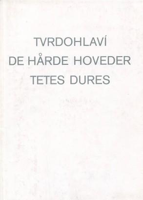 Tvrdohlaví / De Hårde Hoveder / Tetes Dures