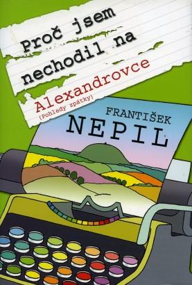 Nepil, František - Proč jsem nechodil na Alexandrovce