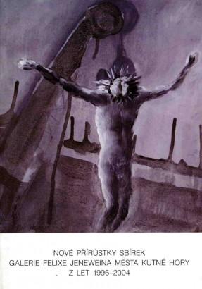 Nové přírůstky sbírek Galerie Felixe Jeneweina města Kutné Hory z let 1996-2004