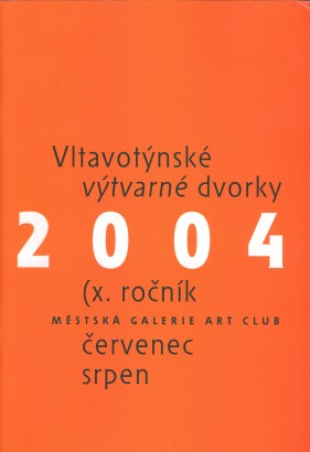 Hanušová, Marie - Vltavotýnské výtvarné dvorky 2004