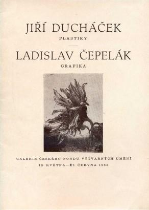 Jiří Ducháček: Plastiky (Soubor portrétů z let 1934 - 1954), Ladislav Čepelák: Grafika z let 1948 - 1954