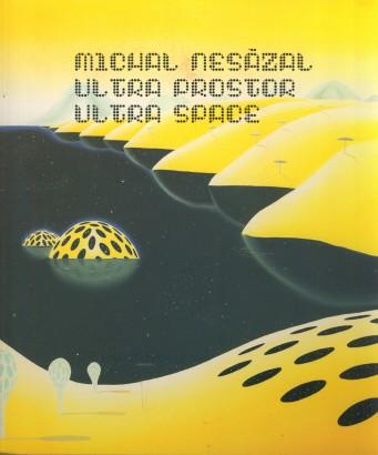Michal Nesázal: Ultra prostor / Ultra space
