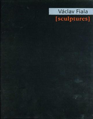 Václav Fiala [sculptures]: Práce / Works 1997 - 2000