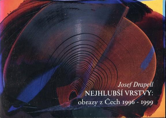 Josef Drapell Nejhlubší vrstvy: obrazy z Čech 1996-1999