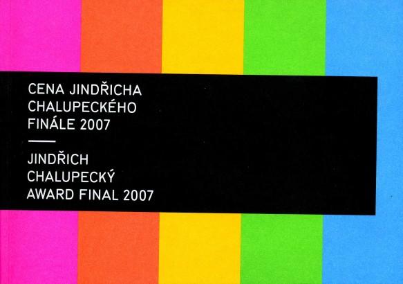 Cena Jindřicha Chalupeckého Finále 2007 / Jindřich Chalupecký Award Final 2007