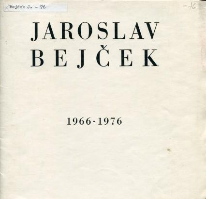 Jaroslav Bejček 1966-1976: Obrazy, kresby, grafika, ilustrace, plastiky, keramika, porcelán, realizace