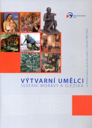 Výtvarní umělci severní Moravy a Slezska ve sbírkách Galerie výtvarného umění v Ostravě 1900 - 1950