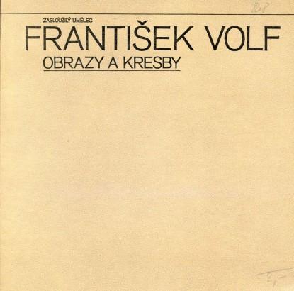 František Volf: Obrazy z let 1967 - 1982 a kreseb a grafiky z let 1938 - 1982