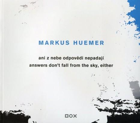 Anděl, Jaroslav - Markus Huemer: Ani z nebe odpovědi nepadají / Answers don't fall from the sky, either