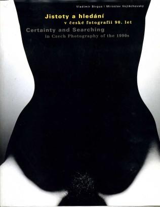 Jistoty a hledání v české fotografii 90. let / Certainty and Searching in Czech Photography of the 1990s