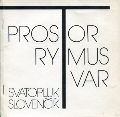 Svatopluk Slovenčík: Prostor, rytmus, tvar
