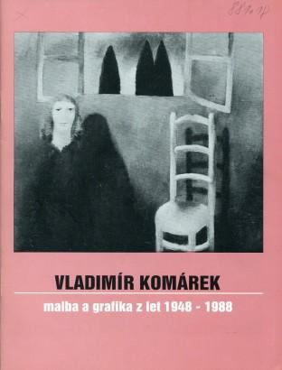 Vladimír Komárek: Malba a grafika z let 1948 - 1988
