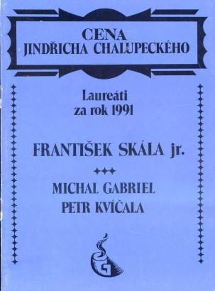 František Skála jr., Michal Gabriel, Petr Kvíčala: Cena Jindřicha Chalupeckého za rok 1991