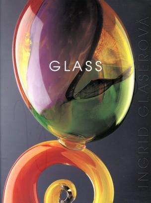 Ingrid Glaserová: Sklo / Glass
