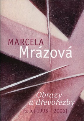 Marcela Mrázová: Obrazy a dřevořezby